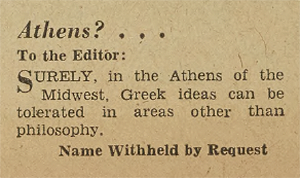 To the Editor: Surely, in the Athens of the Midwest, Greek ideas can be tolerated in areas other than philosophy. Name Withheld by Request.